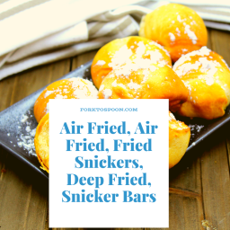 Air Fried, Air Fried, Fried Snickers, Deep Fried, Snicker Bars