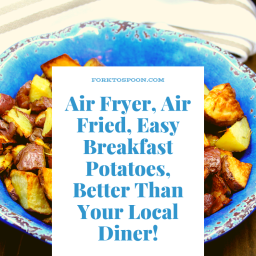 Air Fryer, Air Fried, Easy Breakfast Potatoes, Better Than Your Local Diner