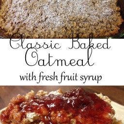 Classic Baked Oatmeal with Fresh Fruit Syrup