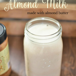 Easy Homemade Almond Milk from Almond Butter