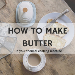 How To Make Butter In Your Thermal Cooking Machine
