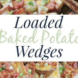 Loaded Baked Potato Wedges