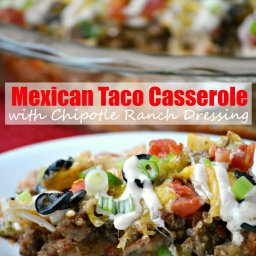 Mexican Taco Casserole with Chipotle Ranch Dressing