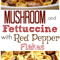 Mushrooms and Fettuccine with Red Pepper Flakes