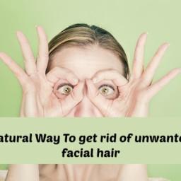 Natural Way To Get Rid Of Unwanted Facial Hair