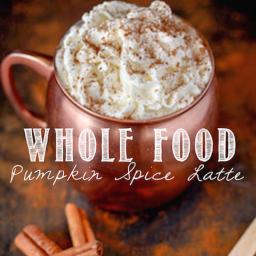 Whole Food Pumpkin Spice Latte